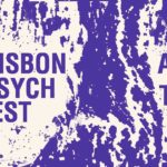 Psych Festivals weltweit: Lisbon Psych Fest 2017
