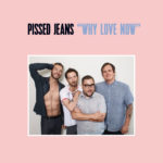 Review: Pissed Jeans – Why Love Now