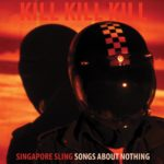 Review: Singapore Sling - Kill Kill Kill (Songs About Nothing)