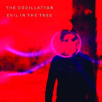 Neuer Song: The Oscillation – Evil In The Tree