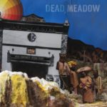 Review: Dead Meadow – The Nothing They Need
