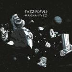 Review: Fvzz Popvli – Magna Fvzz