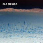 Neuer Song: Old Mexico - The Old Ones