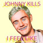 Neuer Song: Johnny Kills - I Feel Like