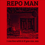 Review: Repo-Man - I Can Live With It If You Can, Son
