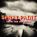 Review: Spray Paint - Into The Country