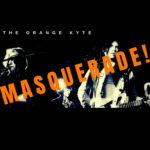 Video: The Orange Kyte - Masquerade
