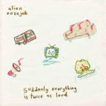 Review: Alien Nosejob - Suddenly Everything Is Twice As Loud