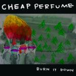 Review: Cheap Perfume - Burn It Down