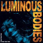 Review: Luminous Bodies - Nah Nah Nah Yeh Yeh Yeh