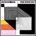 Neuer Song: Control Top - One Good Day