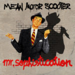 Review: Mean Motor Scooter - Mr. Sophistication