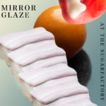 Review: Mirror Glaze - At the Sugar Factory