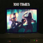 Video: DIVES - 100 Times