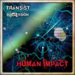 Neue Songs: Human Impact - Transist / Subversion