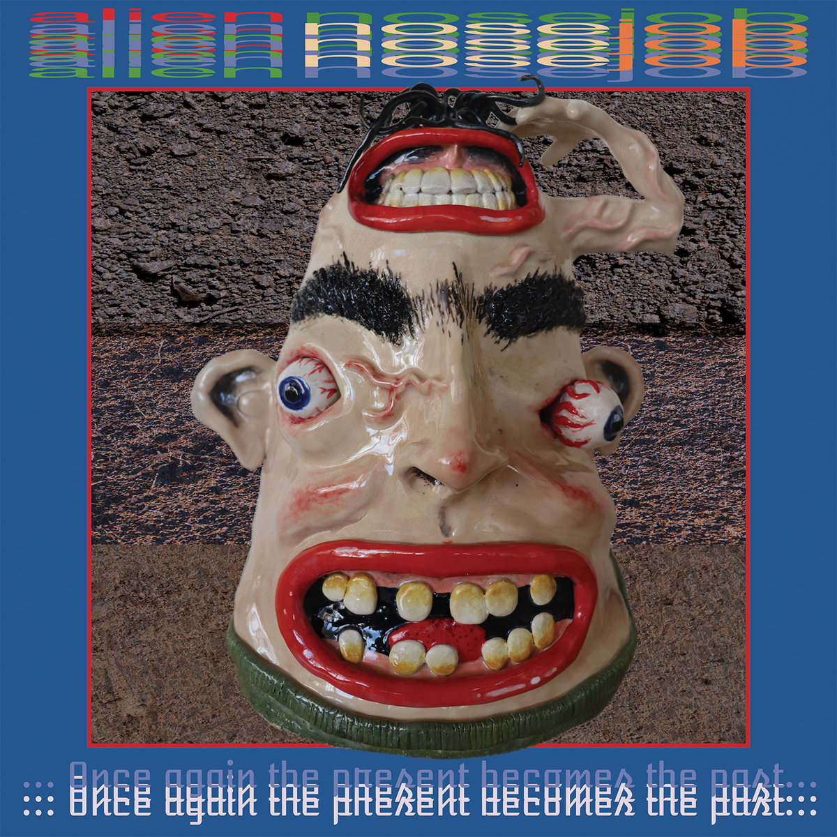 Alien Nosejob - Once Again The Present Becomes The Past
