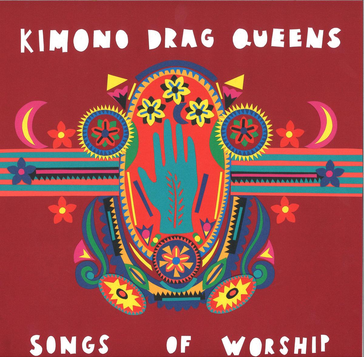 Kimono Drag Queens - Songs of Worship
