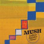 Neue Kassette: Mush - Yellow Sticker Hour