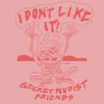 Neuer Song: Secret Nudist Friends - I Don't Like It