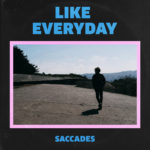 Neuer Song: Saccades - Like Everyday