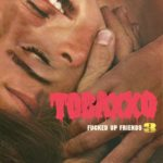 Review: TOBACCO - Fucked Up Friends 3