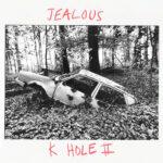 Neuer Song: Jealous - K-Hole II