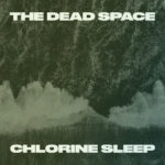 Review: The Dead Space - Chlorine Sleep