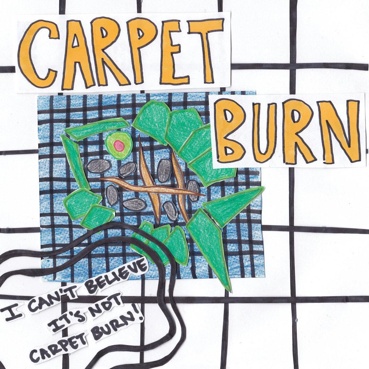 Carpet Burn - I Can't Believe It's Not Carpet Burn
