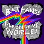 Video: Bat Fangs - Queen Of My World